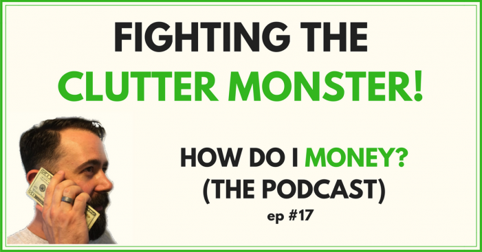 17 – Fighting The Clutter Monster! (Podcast)